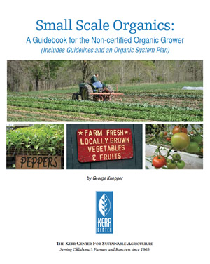 Small Scale Organics: A Guidebook for the Non-certified Organic Grower